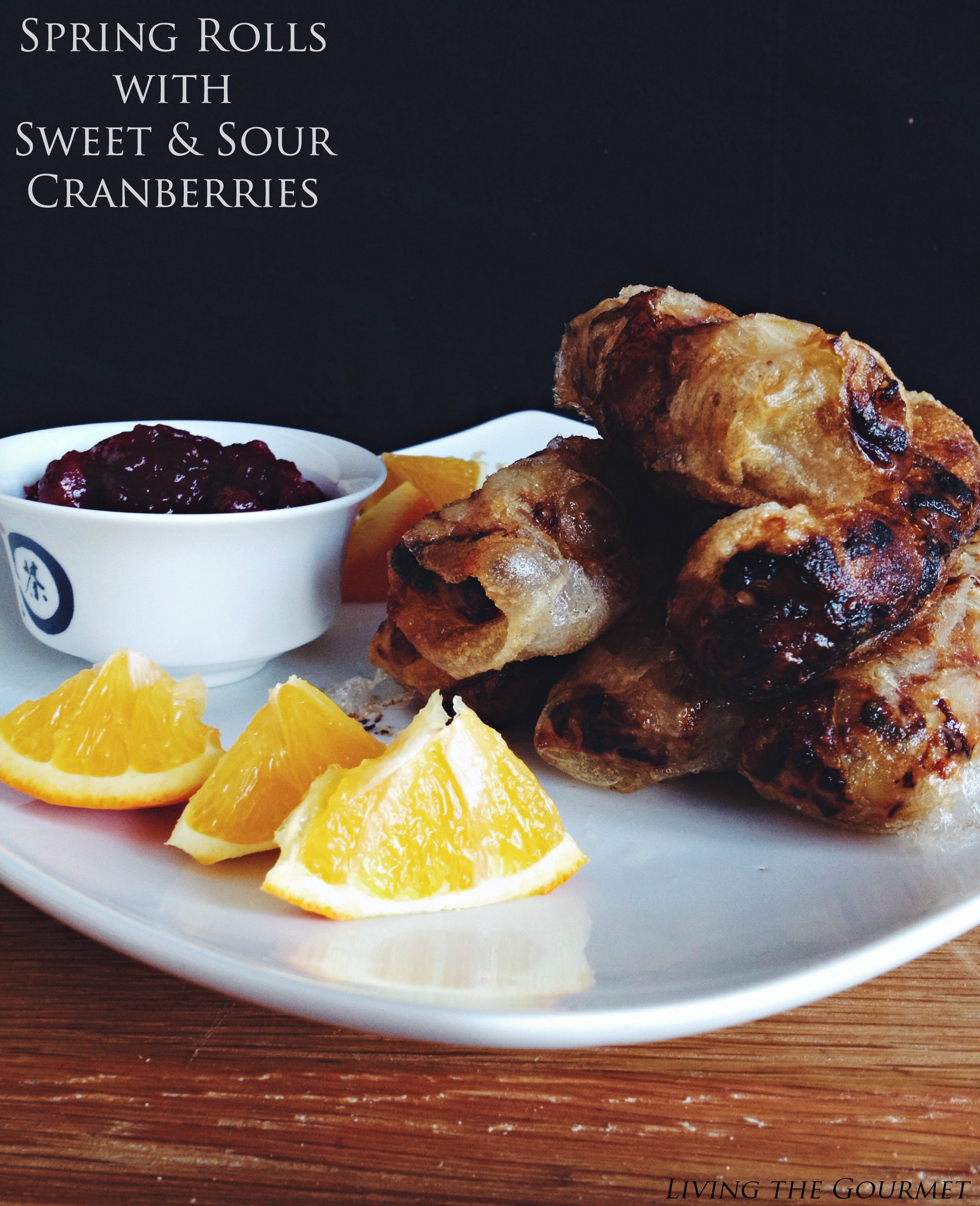Living the Gourmet: Spring Rolls w/ Sweet & Sour Cranberries