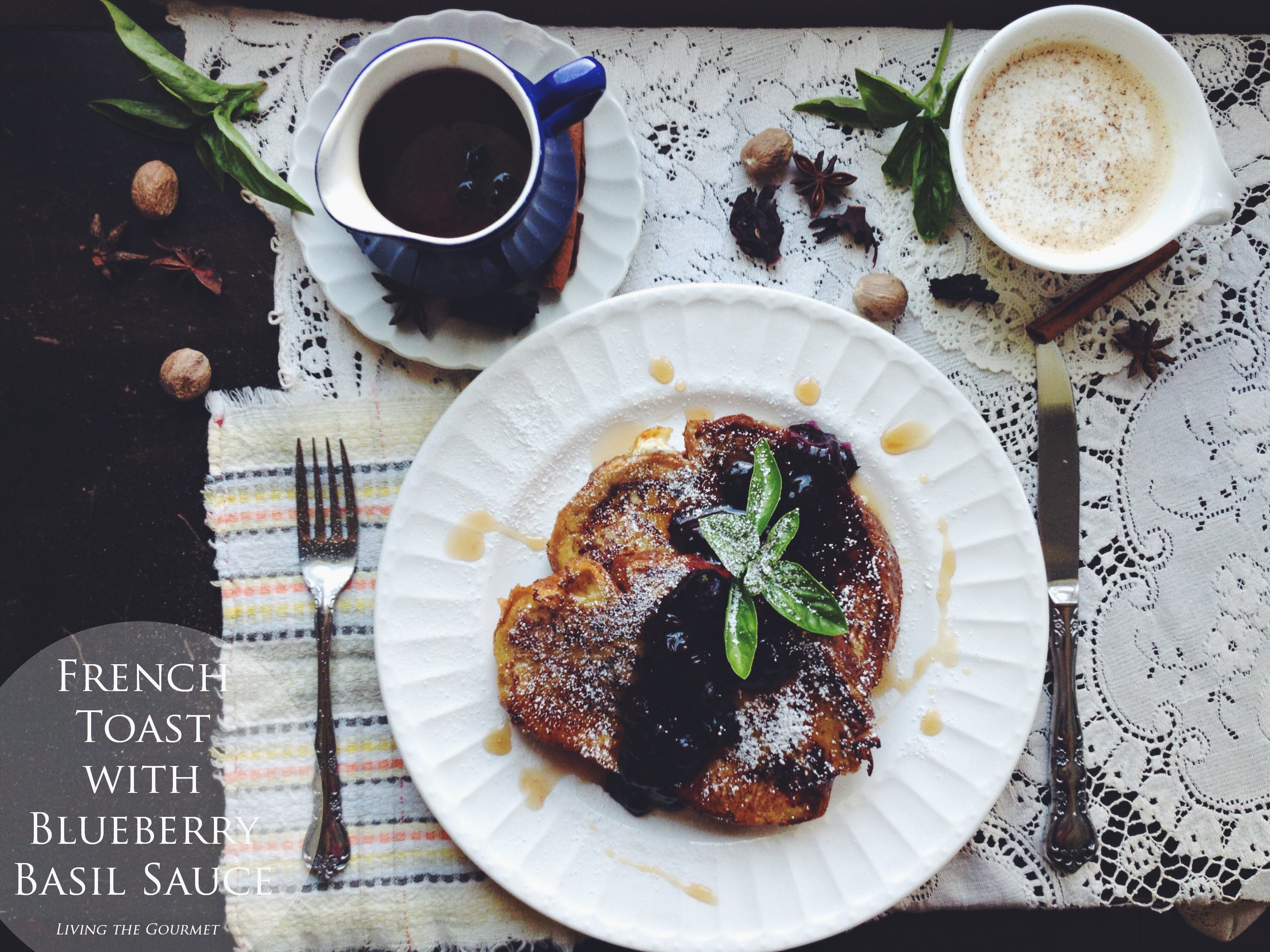 Living the Gourmet: French Toast with Blueberry Basil Sauce
