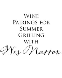 Wine Pairings for Summer Grilling with Wes Narron