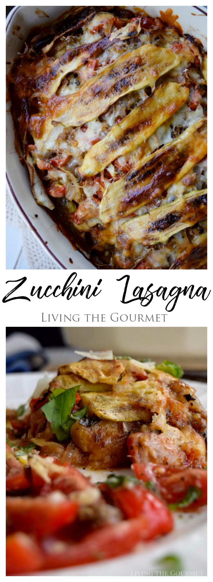 Living the Gourmet: Enjoy the season's final harvest of zucchini with this vegetarian Zucchini Lasagna!