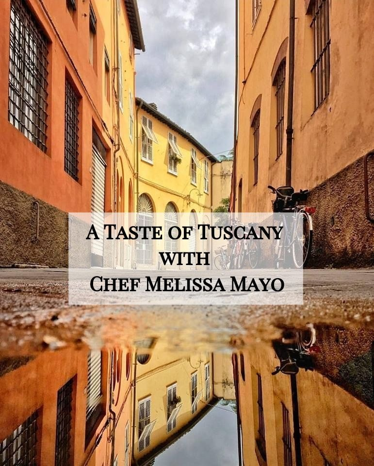 A Taste Of Tuscany With Chef Melissa Mayo Living The Gourmet